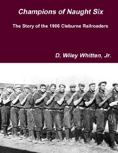 9780557469550: Champions of Naught Six: The Story of the 1906 Cleburne Railroaders