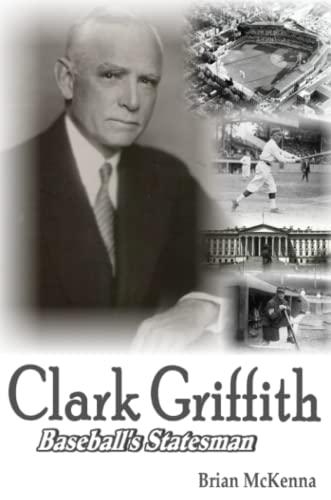 9780557472956: Clark Griffith: Baseball's Statesman