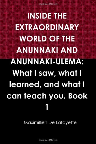 9780557474219: INSIDE THE EXTRAORDINARY WORLD OF THE ANUNNAKI AND ANUNNAKI-ULEMA: What I saw, what I learned, and what I can teach you. Book 1