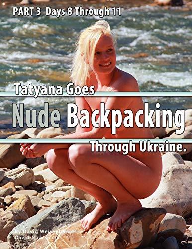 Part 3 - Tatyana Goes Nude Backpacking Through Ukraine - Days 8 Though 11: David Weisenbarger
