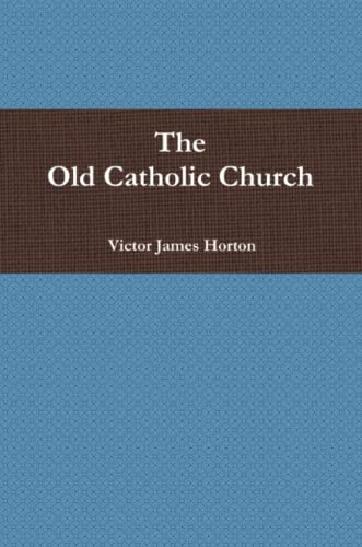 9780557491766: The Old Catholic Church