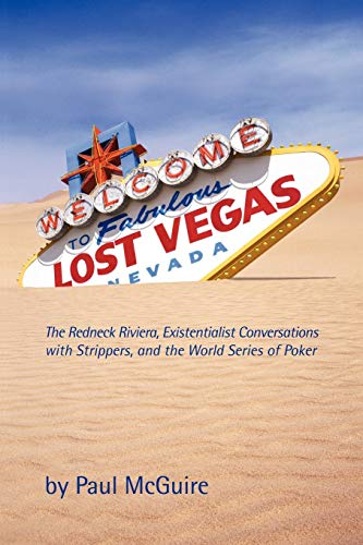 9780557500079: Lost Vegas: The Redneck Riviera, Existentialist Conversations with Strippers, and the World Series of Poker