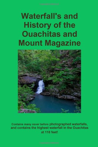 Waterfall's and History of the Ouachitas and Mount Magazine: Troy Garner