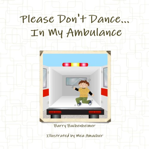 Please Don't Dance In My Ambulance: Bachenheimer, Barry