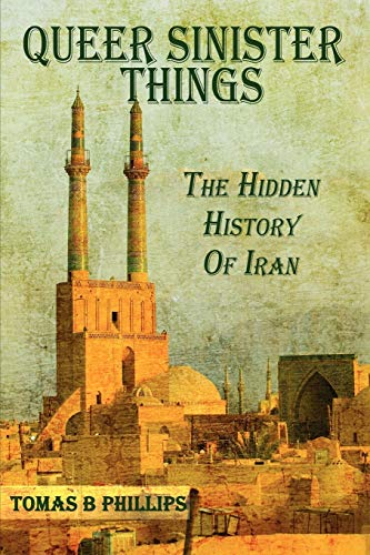 9780557509294: Queer Sinister Things: The Hidden History of Iran