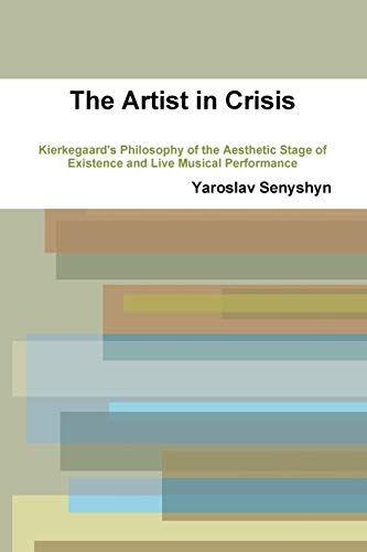 The Artist in Crisis: Kierkegaards Philosophy of the Aesthetic Stage of Existence and Live Musical ...