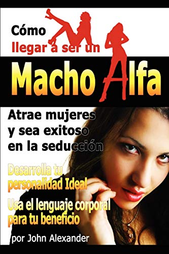 9780557525409: Como ser un macho alfa (Spanish Edition)