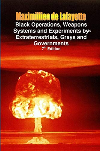 9780557530243: Black Operations, Weapons Systems and Experiments by Extraterrestrials, Grays and Governments