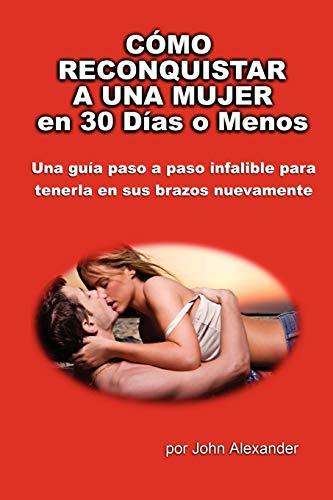 9780557531202: Cómo Reconquistar a Una Mujer en 30 Días o Menos (Spanish Edition)