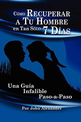 9780557533817: Cómo recuperar a tu hombre en tan sólo 7 días (Spanish Edition)