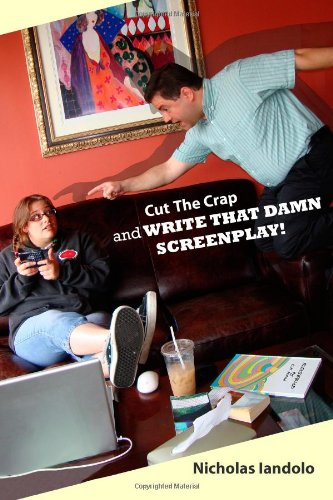 9780557537280: Cut The Crap And Write That Damn Screenplay!