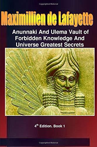 Anunnaki and Ulema-Anunnaki Vault of Forbidden Knowledge and Universe Greatest Secrets. Book 1: ...