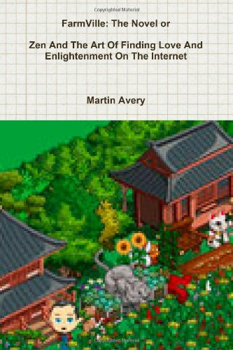 9780557542154: FarmVille: The Novel or Zen And The Art Of Finding Love And Enlightenment On The Internet