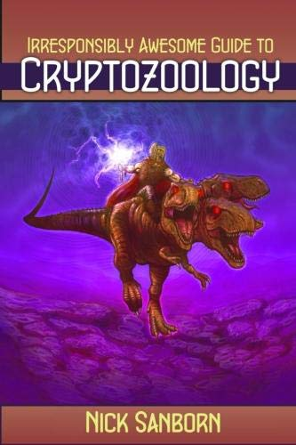9780557550609: The Irresponsibly Awesome Guide To Cryptozoology