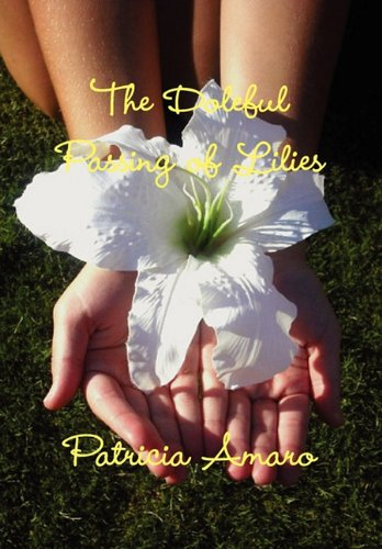 The Doleful Passing of Lilies: Patricia Amaro