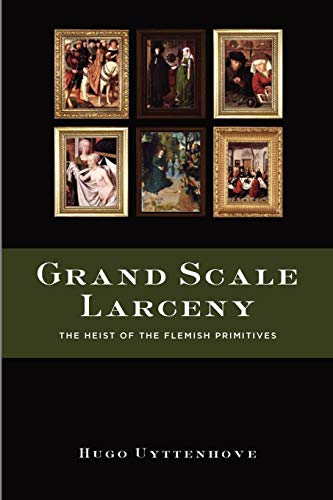 9780557552344: Grand Scale Larceny: The Heist Of The Flemish Primitives