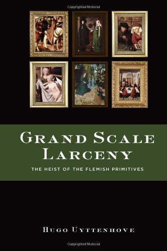 9780557552375: Grand Scale Larceny: The Heist of the Flemish Primitives