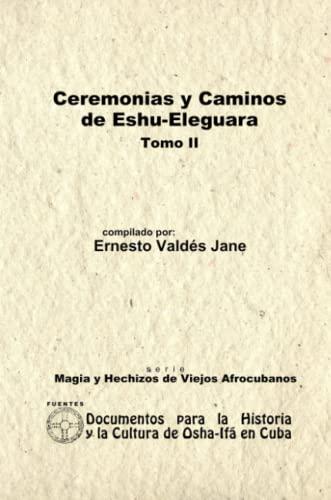 9780557560257: Ceremonias Y Caminos De Eshu Eleguara. Tomo Ii (Spanish Edition)