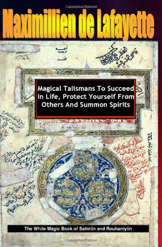 9780557563401: Magical Talismans To Succeed In Life, Protect Yourself From Others And Summon Spirits. Revised