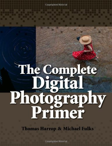 The Complete Digital Photography Primer: Thomas Harrop, Michael Fulks