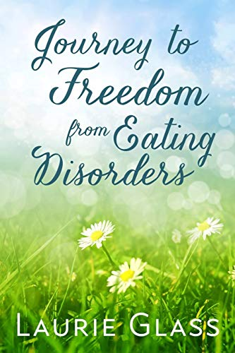 Journey to Freedom from Eating Disorders: Glass, Laurie