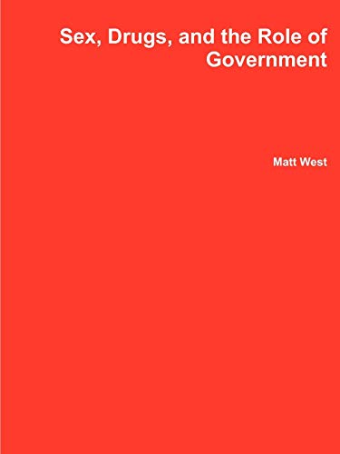 Sex, Drugs, and the Role of Government: Matt West