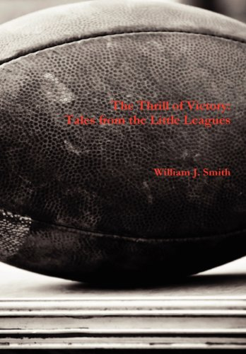 The Thrill of Victory: Tales from the: William J. Smith