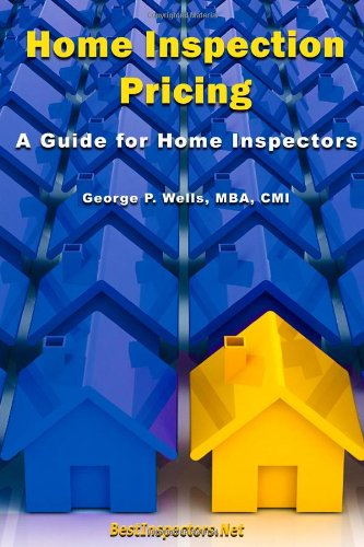 Home Inspection Pricing - A Guide for Home Inspectors (0557597080) by Wells, George