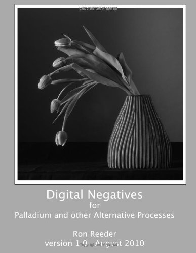 Digital Negatives for palladium and other alternative processes: Ron Reeder