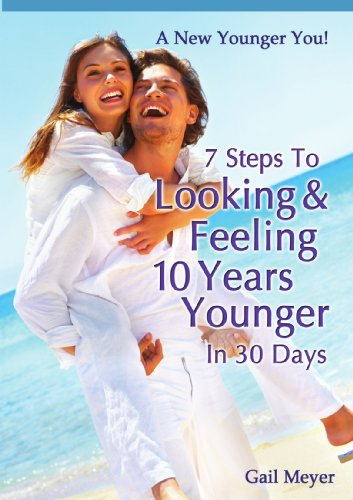 9780557606337: 7 Steps to Looking and Feeling 10 Years Younger in 30 Days