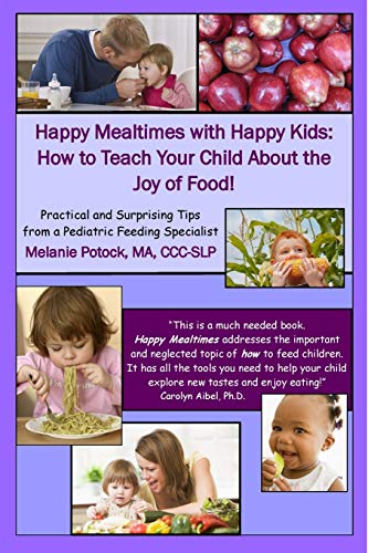 Happy Mealtimes with Happy Kids: How to Teach Your Child About the Joy of Food!: Potock, Ma, ...
