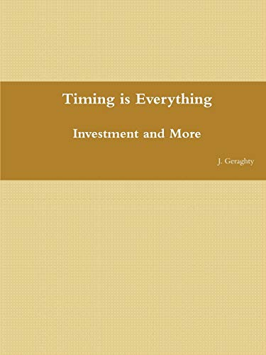 Timing Is Everything - Investment And More: J. Geraghty