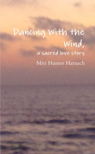 Dancing With the Wind, a sacred love story: Hunter Haruach, Miri