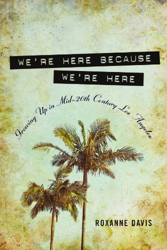 9780557635269: We're Here Because We're Here: Growing up in Mid-20th Century Los Angeles