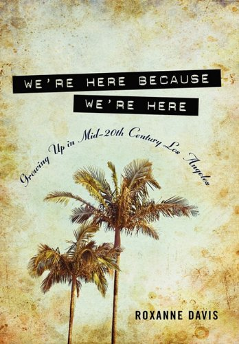 9780557635276: We're Here Because We're Here: Growing Up in Mid-20th Century Los Angeles