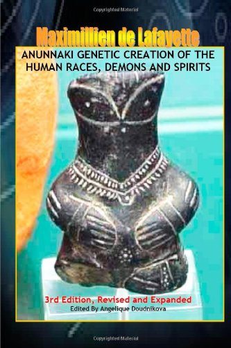 Anunnaki Genetic Creation of the Human Races, Demons and Spirits. 3rd Edition: Maximillien De ...
