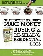 9780557646890: SELF-DIRECTED IRA FUNDS - MAKE MONEY BUYING & RE-SELLING RESIDENTIAL LOTS
