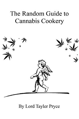 The Random Guide To Cannabis Cookery: Lord Tayler Pryce