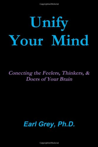 9780557688470: Unify Your Mind: Conecting The Feelers, Thinkers, & Doers Of Your Brain