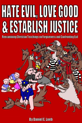 9780557696369: Hate Evil, Love Good, & Establish Justice: Reexamining Christian Teachings on Forgiveness and Confronting Evil
