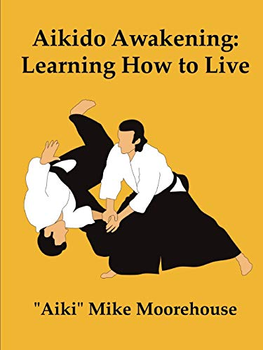 9780557701124: Aikido Awakening: Learning How to Live