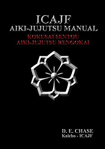 Icajf Aiki-jujutsu Manual: Chase, Kyoshi D.