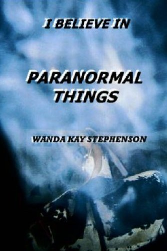 9780557732531: I BELIEVE IN PARANORMAL THINGS