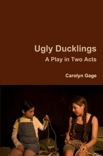 Ugly Ducklings: A Play in Two Acts (0557749956) by Gage, Carolyn