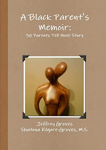 A Black Parent's Memoir: 30 Parents that: Groves, Jeffrey