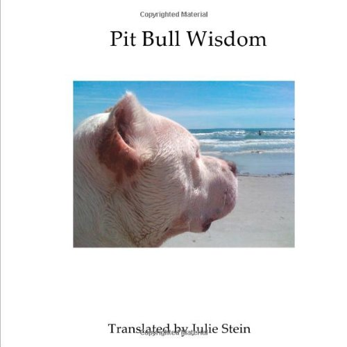 9780557793808: Pit Bull Wisdom: 13 Useful Lessons I've Learned about Life from my Rehabilitated Ex-Fighting Dog
