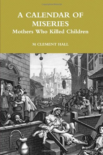 9780557804351: A Calendar Of Miseries - Mothers Who Killed Children