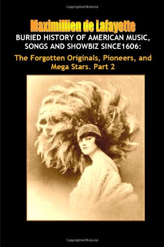 9780557817528: Buried History of American Music, Songs and Showbiz Since1606: The Forgotten Stars. Part 2.
