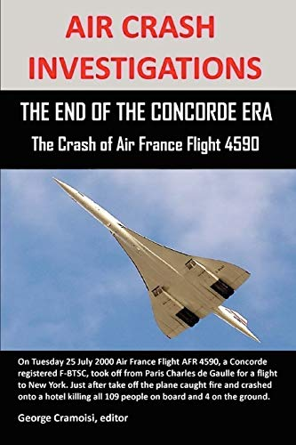 9780557849505: AIR CRASH INVESTIGATIONS: THE END OF THE CONCORDE ERA, The Crash of Air France Flight 4590