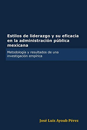9780557851089: Estilos de Liderazgo y Su Eficacia En La Administracion Publica Mexicana